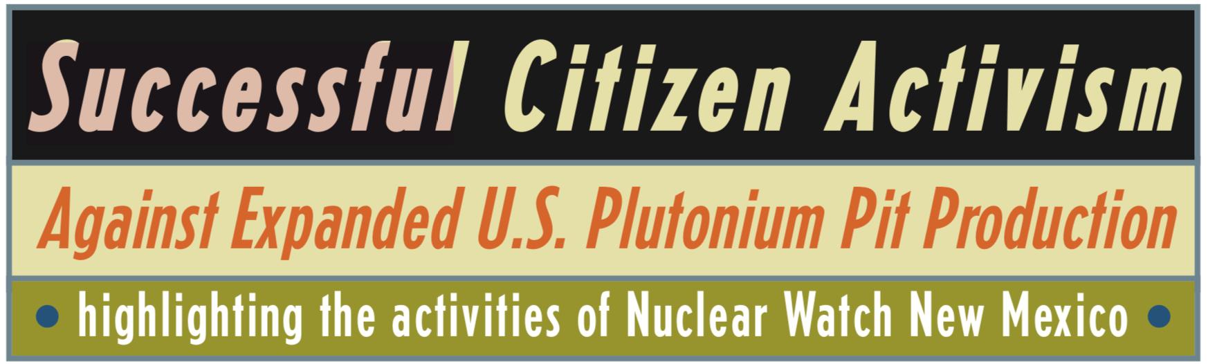 Successful Citizen Activism Agains Expanded U.S. Plutonium Pit Production