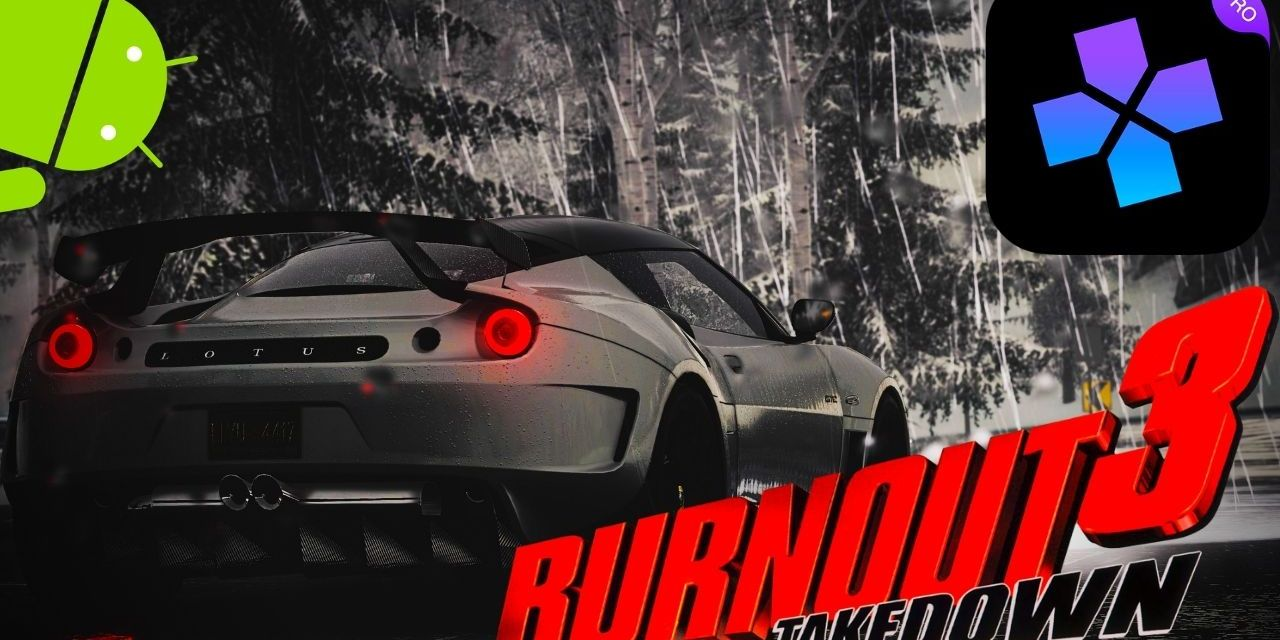Burnout 3 Takedown Game Android On Ps2 Emulator
