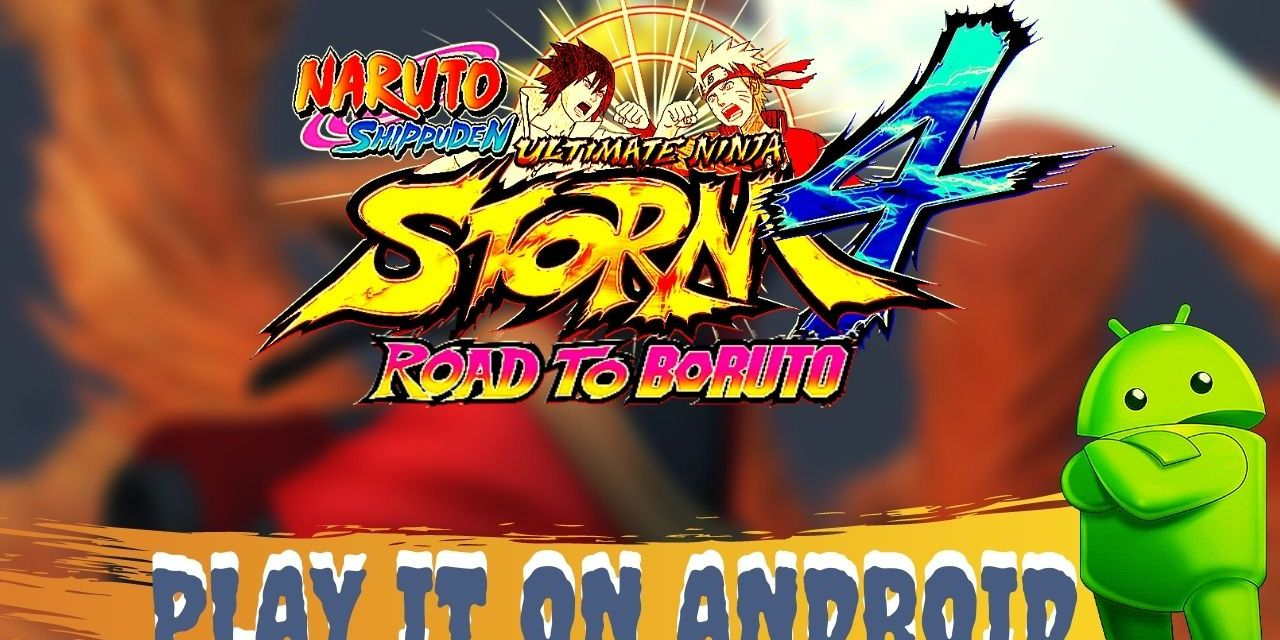 Download Naruto Shippuden Ultimate Ninja Storm 4 For Android – Chikii App