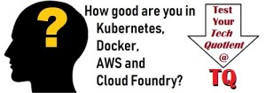 How good are you in Kubernetes, Docker, AWS and Cloud Foundry PaaS? Test your Tech Quotient with TQ