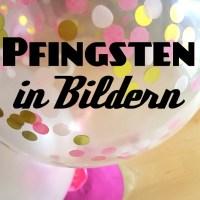 Wochenende in Bildern | Pfingsten und 6. Geburtstag der June