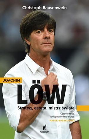 Joachim Löw. Esteta, strateg, mistrz świata