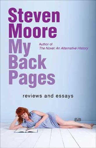 7821663cbf7a1 My Back Pages is the closest Moore will ever come to completing his massive  study of the emergence and development of the novel —Jeff Bursey