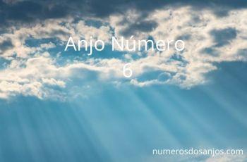 Anjo Número 6 Significado: Por que você está vendo isso?