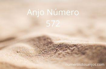 Anjo Número 572 – Significado do anjo número 572