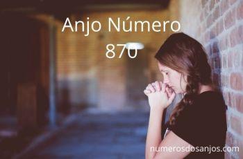 Anjo Número 870 – Significado do anjo número 870