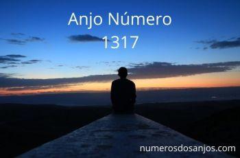 Anjo Número 1317 – Significado do número do anjo 1317