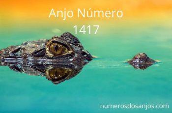 Anjo Número 1417 – Significado do anjo número 1417