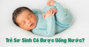 Trẻ Sơ Sinh Có Được Uống Nước Không? Khi Nào Cho Trẻ Sơ Sinh Uống Nước?