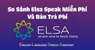 {So Sánh} Elsa Speak Miễn Phí và Elsa Speak Bản Trả Phí
