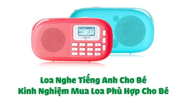 Loa Nghe Tiếng Anh Cho Bé - Kinh Nghiệm Mua Loa Phù Hợp Cho Bé