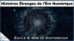 Histoires Étranges de l'Ère Numérique avec Émile & Seb de Distorsion