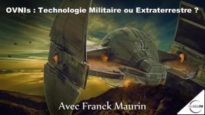 OVNIs : Technologie Militaire ou Extraterrestre ? avec Franck Maurin