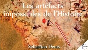 les artéfacts impossibles de l'Histoire avec Denis