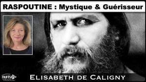 Raspoutine : Mystique & Guérisseur avec Elisabeth de Caligny