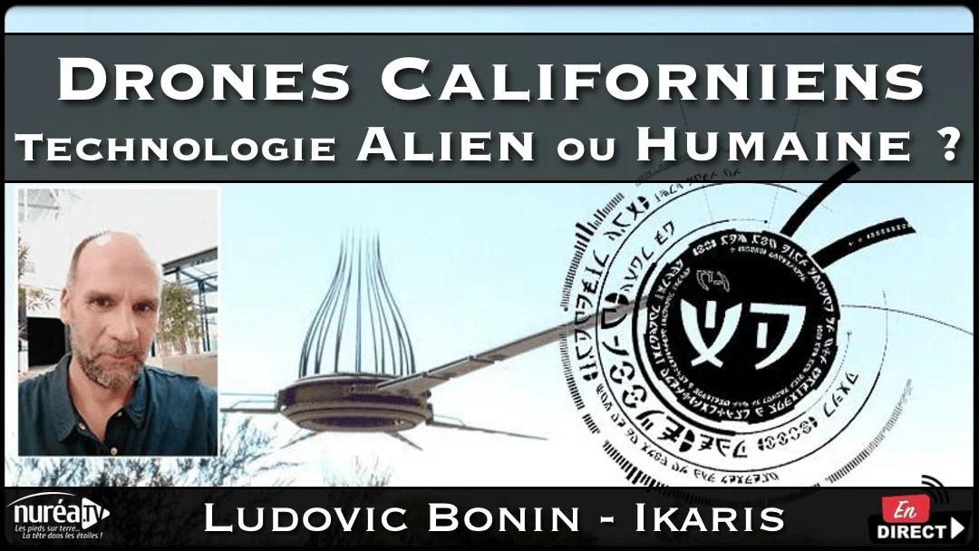 Drones Californiens , Technologie Alien ou Humaine avec Ludovic Bonin du Magazine Ikaris