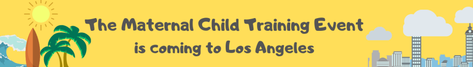 Maternal Child Care Training Los Angeles includes Basic Fetal Heart Monitoring, Labor and Delivery Care, and Baby Friendly USA Lactation Training.
