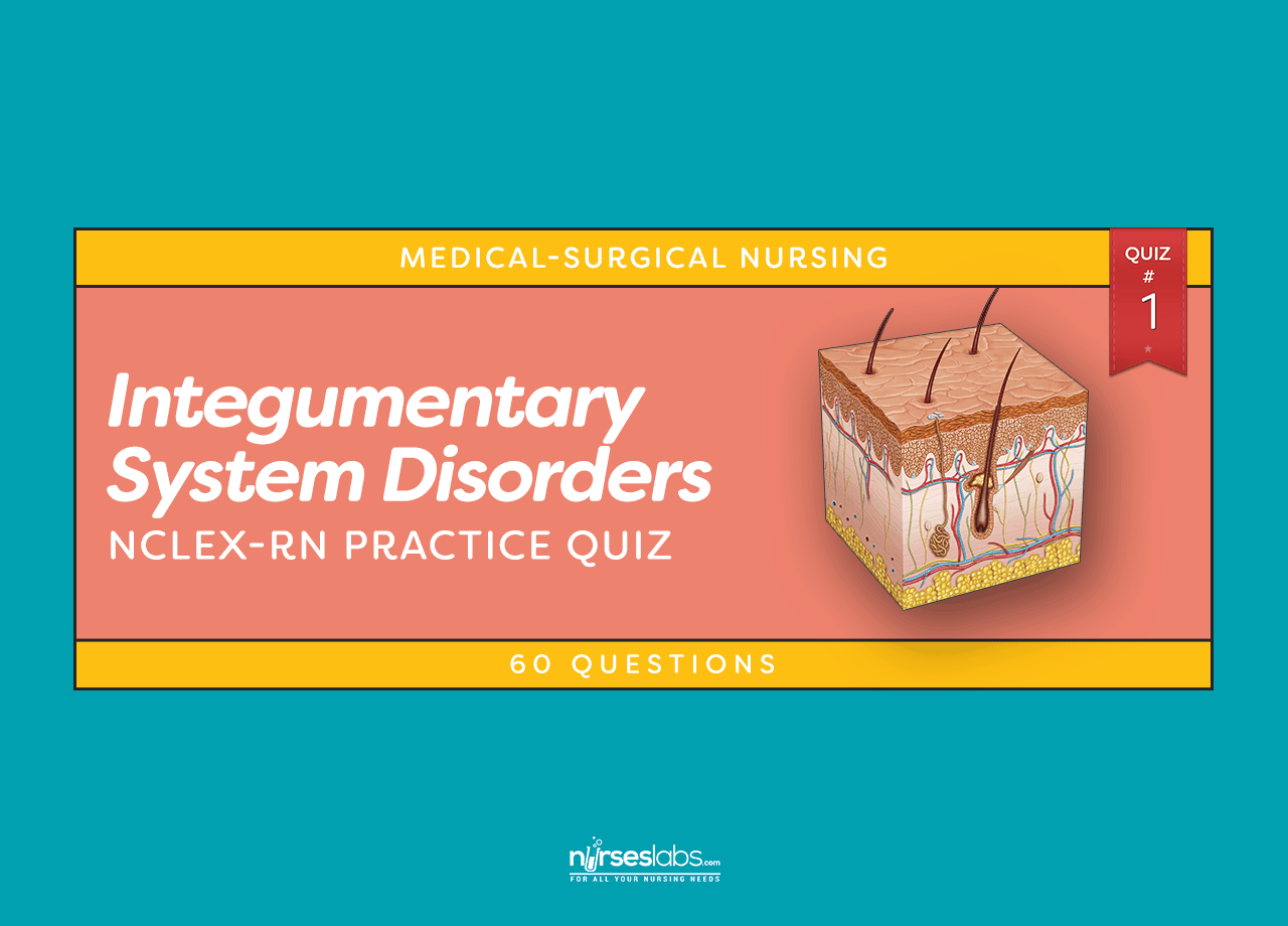 Integumentary System Disorders Nclex Practice Quiz 1 60 Questions Nurseslabs