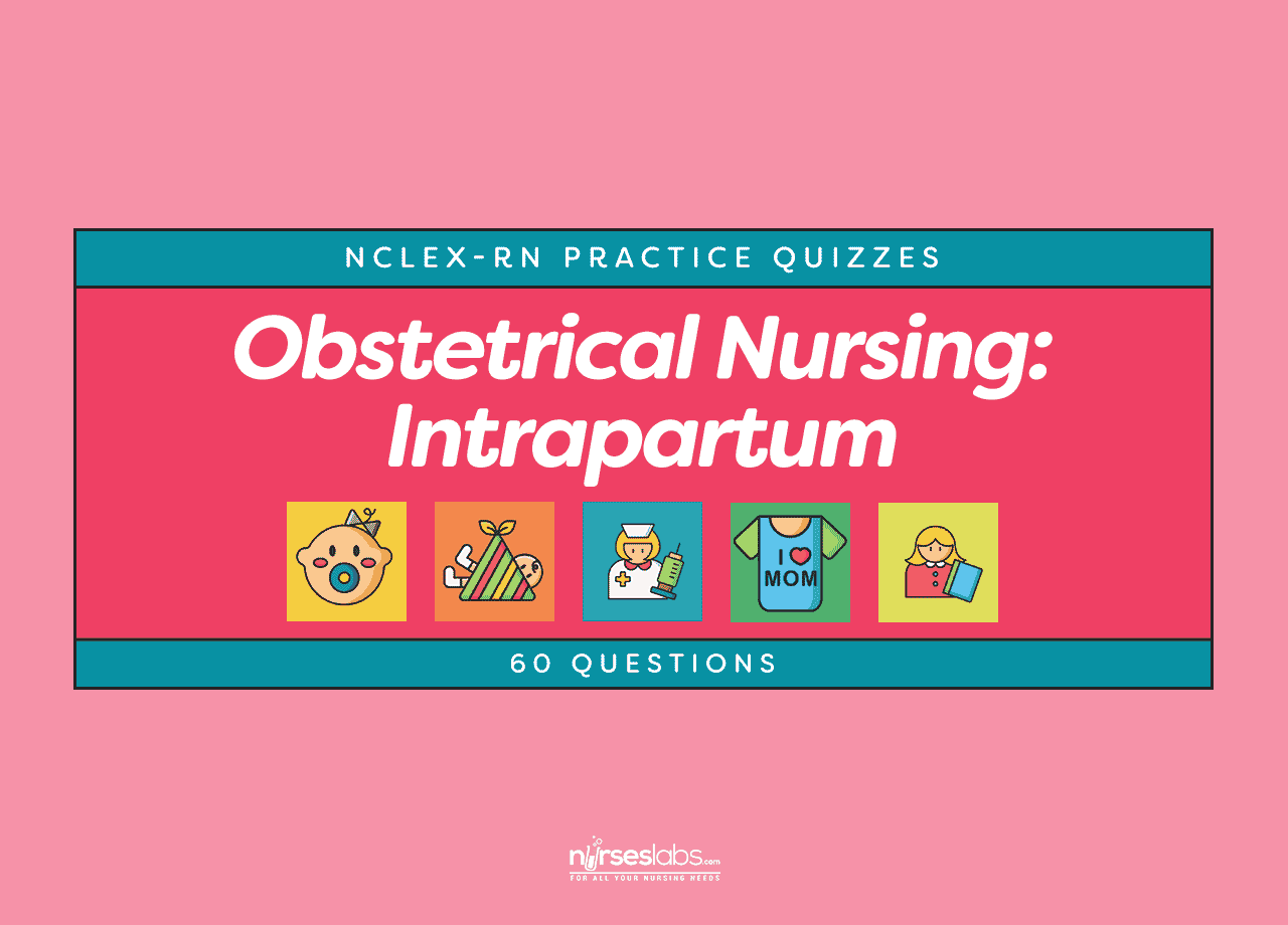 Obstetrical Nursing Intrapartum Nclex Rn Practice Quiz 60 Questions