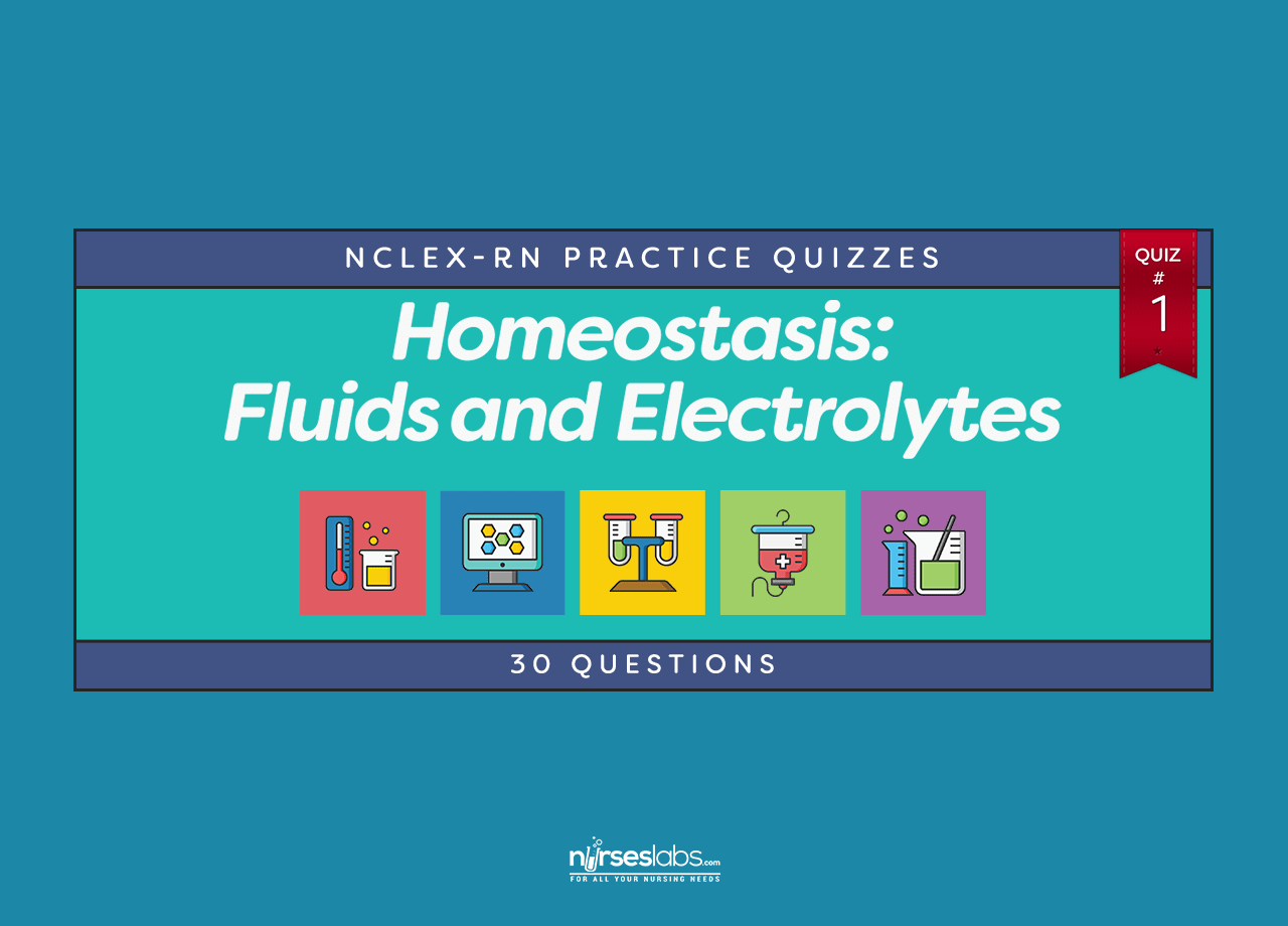 Homeostasis Fluids And Electrolytes Nclex Practice Quiz 1 30 Questions