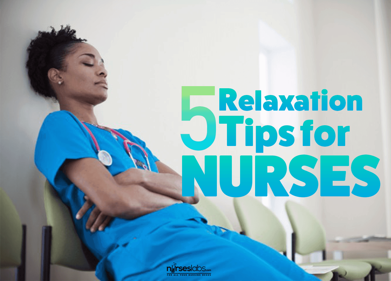 5 Relaxation Tips To Help Nurses Recharge After A Toxic Shift
