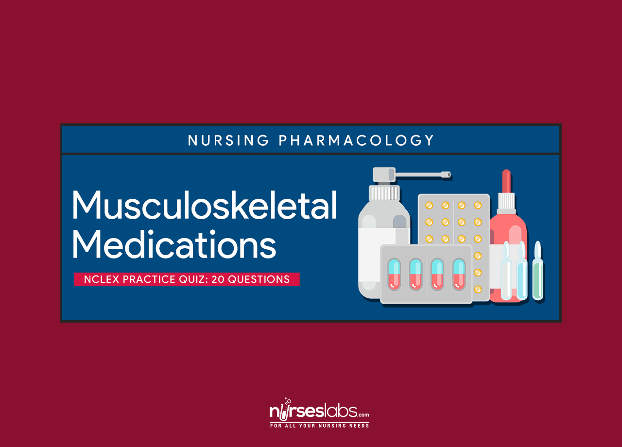 Musculoskeletal Medications Nclex Practice Quiz 20 Items