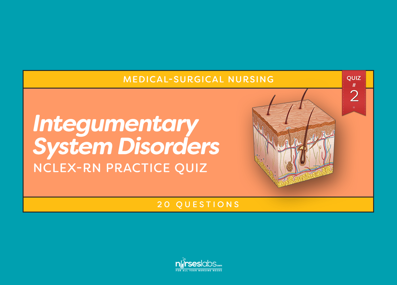 Integumentary System Disorders Nclex Practice Quiz 2 20 Questions
