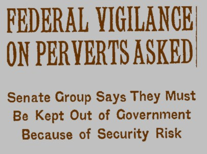 "Headline from December 16, 1950 New York Times article, ""Federal Vigilance on Perverts Asked: Senate Group Says They Must Be Kept Out of Government Because of Security Risk"""