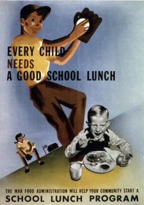"Poster of a white boy throwing a baseball, while a white girl crouches in the background waiting to catch it. A photo of a boy with a lunch tray in front of him is superimposed over the bottom right corner. ""Every Child Needs a Good School Lunch"" is written on the poster, with ""School Lunch Program"" across the bottom"
