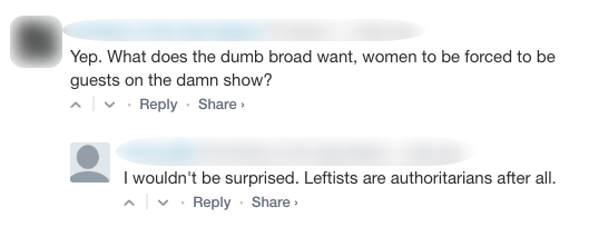"Screenshot of an online comment that reads: ""Yep. What does the dumb broad want, women to be forced to be guests on the damn show?"" With a reply that reads: ""I wouldn't be surprised. Leftists are authoritarians after all."""