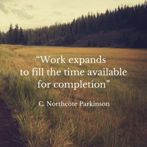 "parkinson's law ""Work expands to fill the time available for completion."""