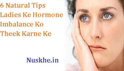 6 Natural Tips Ladies Ke Hormone Imbalance Ko Theek Karne Ke