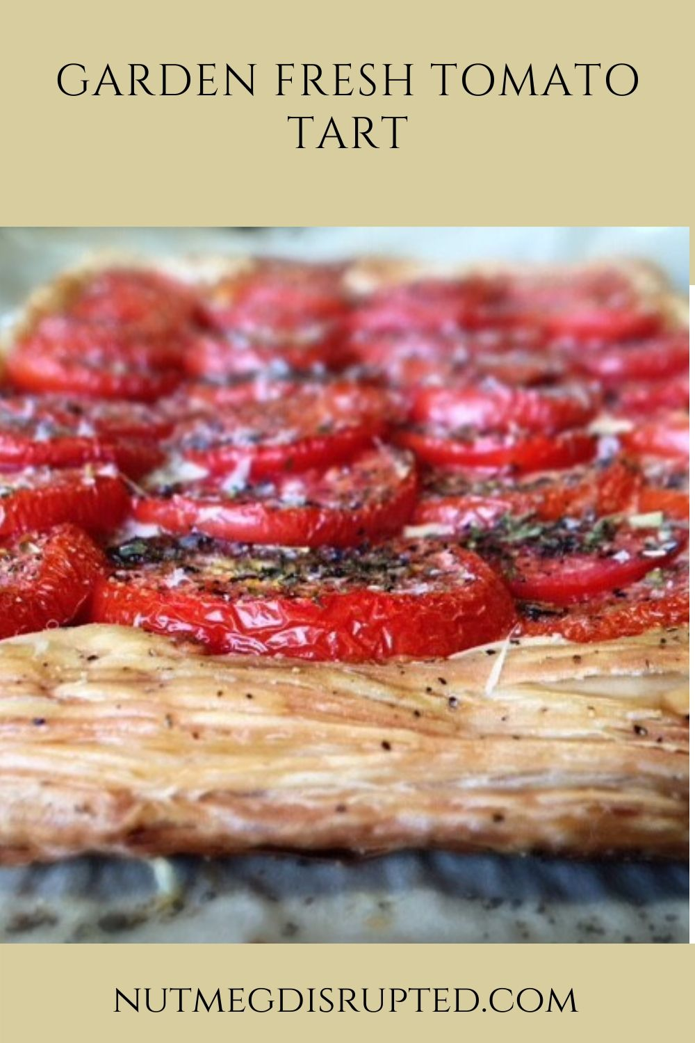 Create a beautiful garden fresh tomato tart from Nutmeg Disrupted