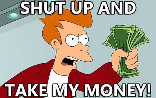 shut up and take my money