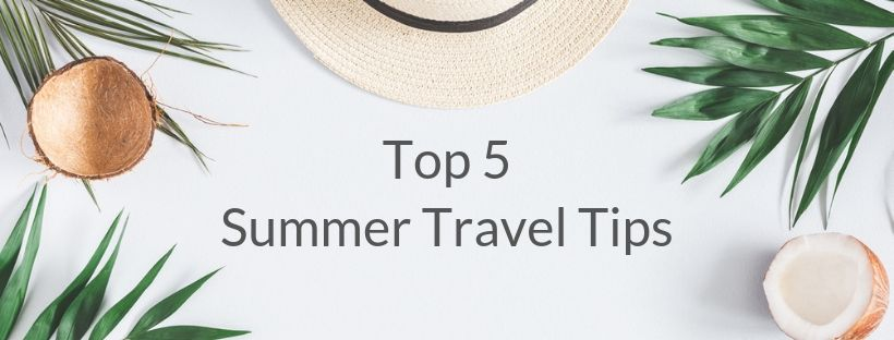 Top 5 Travel Tips For Summer