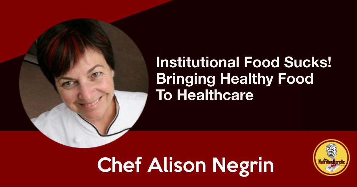 Chef Alison Negrin brings healthy food to healthcare, Nutrition Heretic