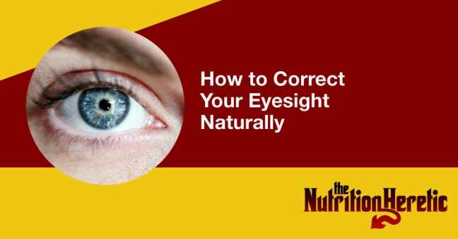 How to Correct Your Eyesight Naturally