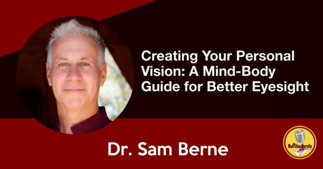 Creating Your Personal Vision, A Mind-Body Guide for Better Eyesight, Sam Berne