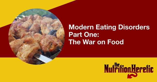 Modern Eating Disorders - Part One The War on Food