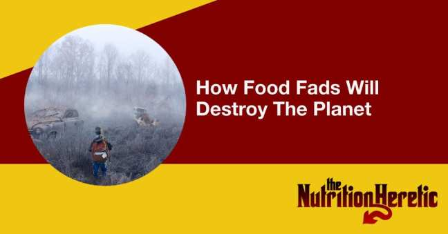 How Food Fads Will Destroy The Planet