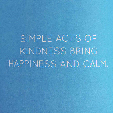 Simple Acts of Kindness Bring Happiness and Calm