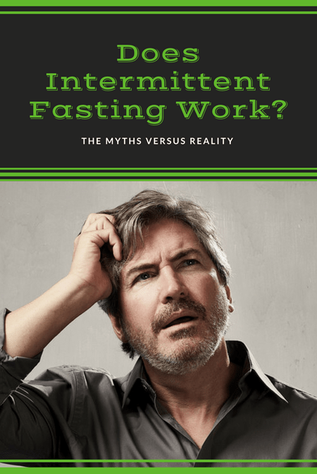 Does Intermittent Fasting Work- The Myths versus Reality