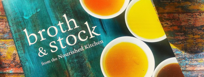 Broth and Stock from the Nourished Kitchen (Jennifer Mcgruther, 2016)
