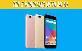 Top 5 Problems With Xiaomi Mi A1