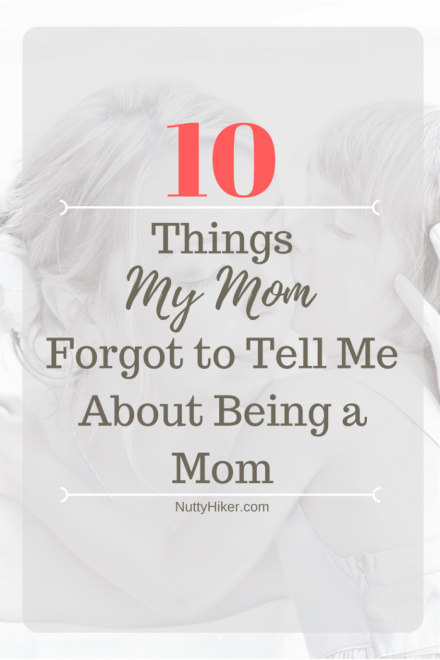 10 things my mom forgot to tell me about being a mom