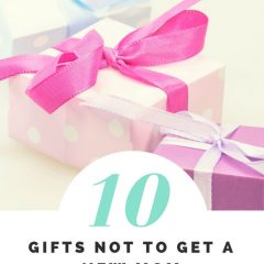Top 10 Gifts NOT to get a new Mom (or maybe you should)