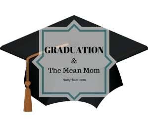 Graduation & the mean mom