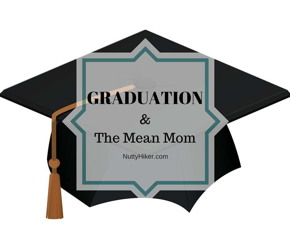 Graduation & the mean mom