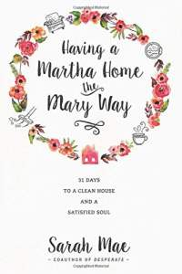 Having a Martha home the Mary Way Book