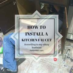 How To Install A Kitchen Faucet (according to my husband)